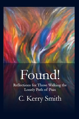 """My New Book:  """"Found! Reflections for Those Walking the Lonely Path of Pain"""""""